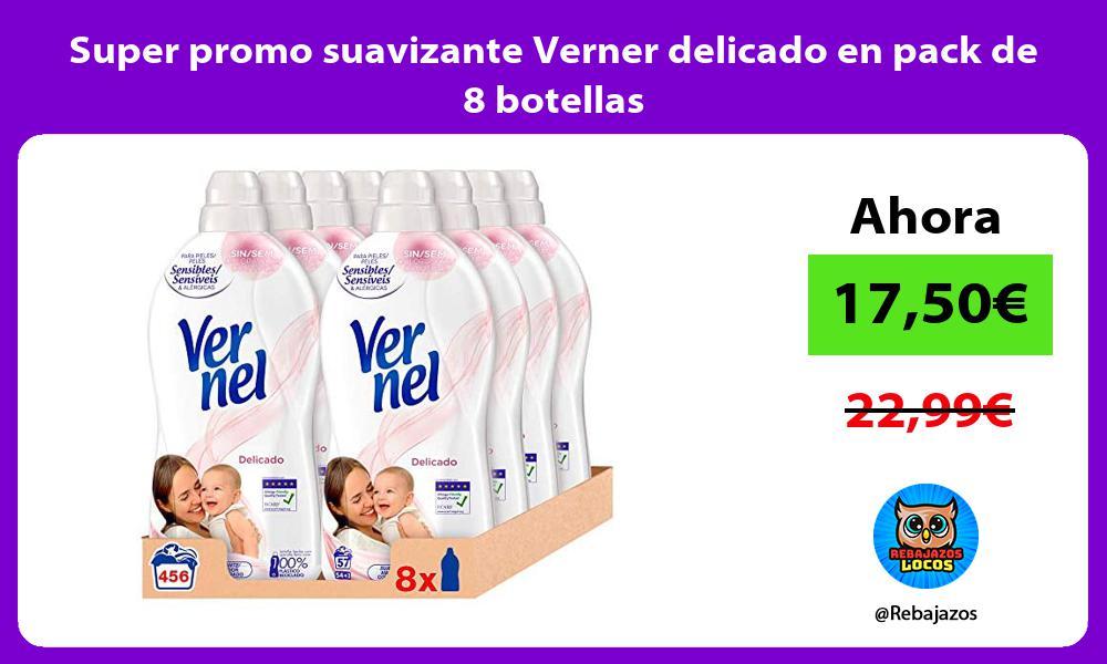 Super promo suavizante Verner delicado en pack de 8 botellas