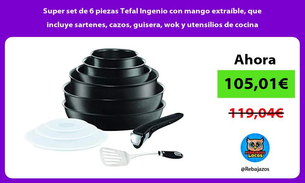 Super set de 6 piezas Tefal Ingenio con mango extraible que incluye sartenes cazos guisera wok y utensilios de cocina