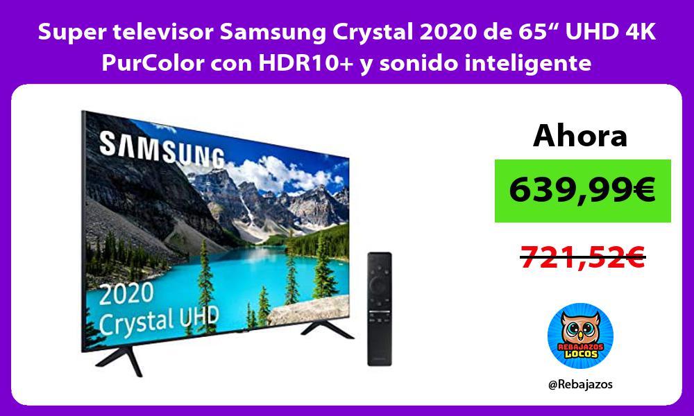 Super televisor Samsung Crystal 2020 de 65 UHD 4K PurColor con HDR10 y sonido inteligente