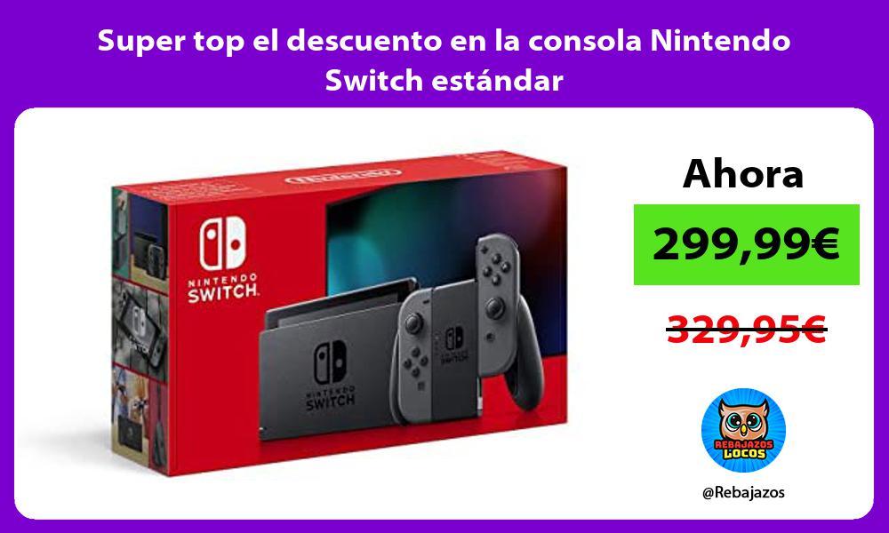 Super top el descuento en la consola Nintendo Switch estandar