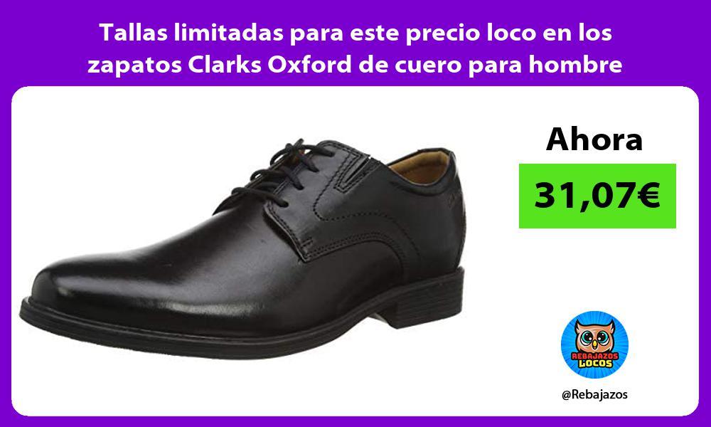 Tallas limitadas para este precio loco en los zapatos Clarks Oxford de cuero para hombre