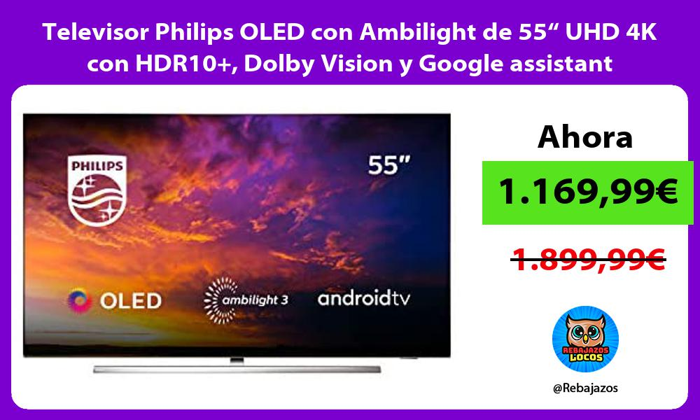 Televisor Philips OLED con Ambilight de 55 UHD 4K con HDR10 Dolby Vision y Google assistant