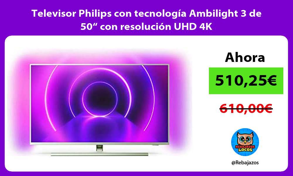 Televisor Philips con tecnologia Ambilight 3 de 50 con resolucion UHD 4K