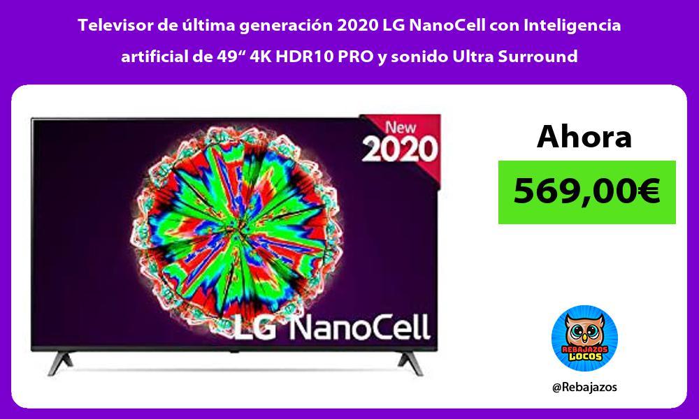 Televisor de ultima generacion 2020 LG NanoCell con Inteligencia artificial de 49 4K HDR10 PRO y sonido Ultra Surround