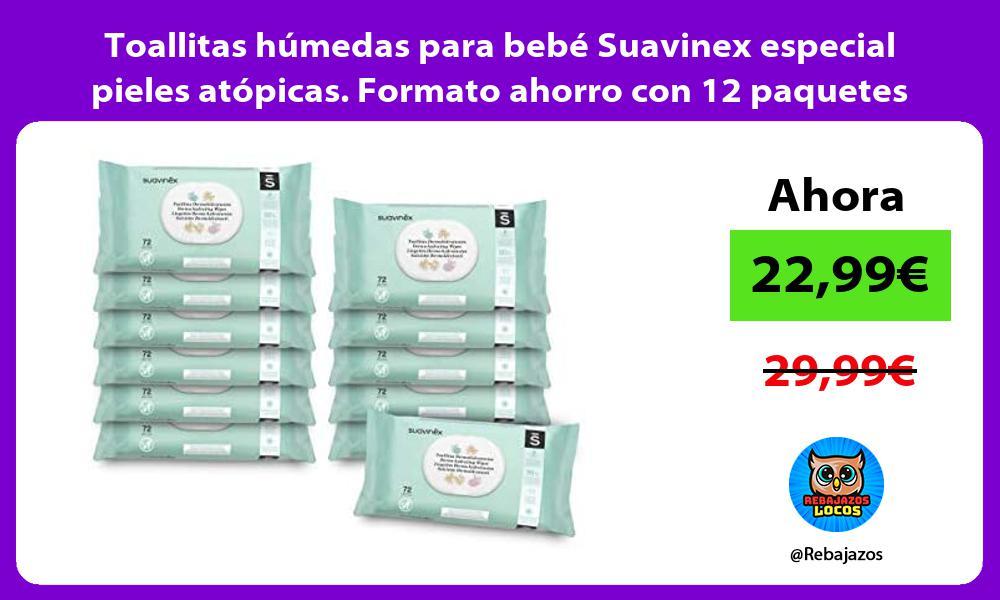 Toallitas humedas para bebe Suavinex especial pieles atopicas Formato ahorro con 12 paquetes