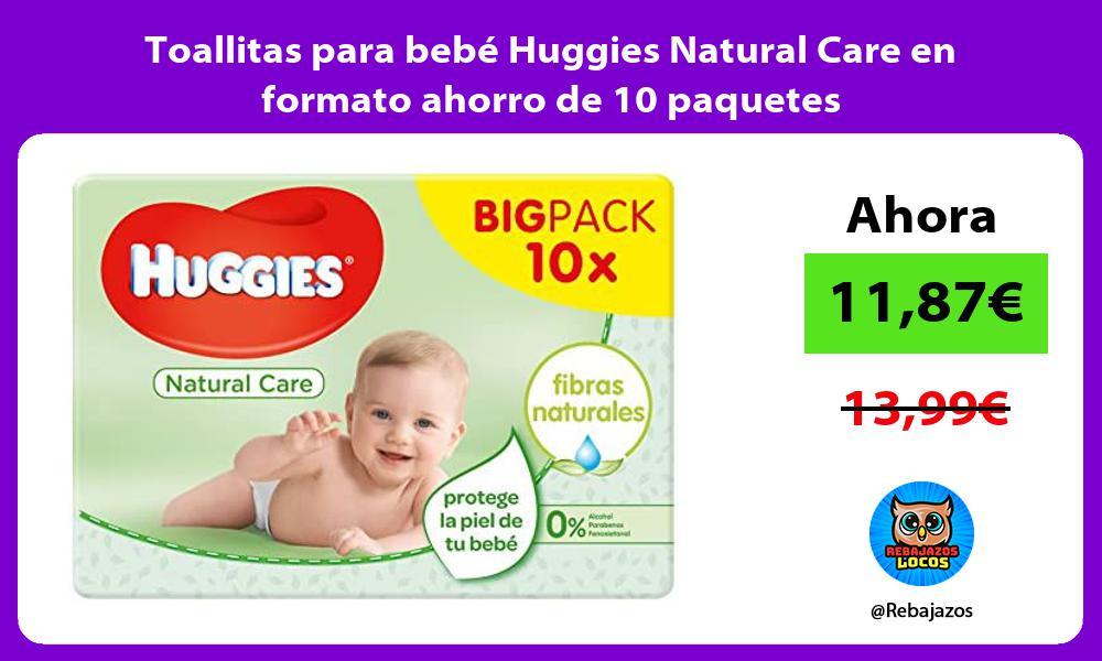 Toallitas para bebe Huggies Natural Care en formato ahorro de 10 paquetes