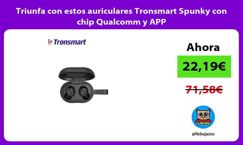 Triunfa con estos auriculares Tronsmart Spunky con chip Qualcomm y APP