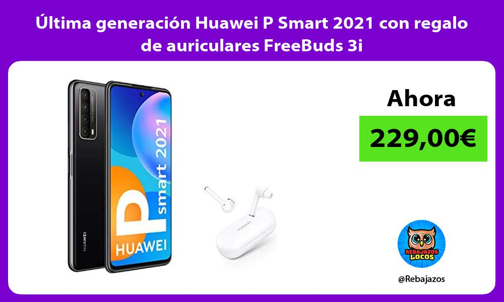 Ultima generacion Huawei P Smart 2021 con regalo de auriculares FreeBuds 3i