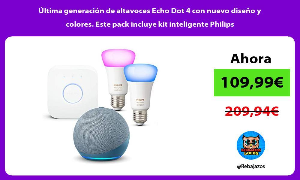 Ultima generacion de altavoces Echo Dot 4 con nuevo diseno y colores Este pack incluye kit inteligente Philips