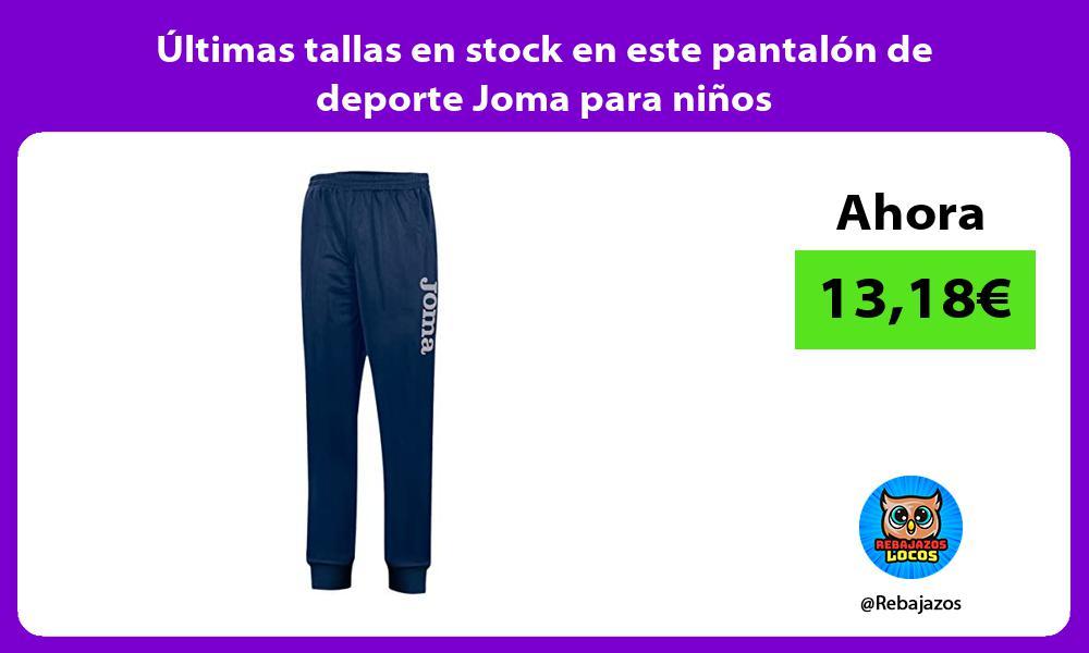 Ultimas tallas en stock en este pantalon de deporte Joma para ninos