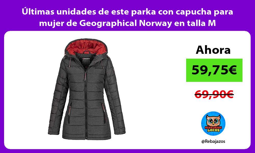 Ultimas unidades de este parka con capucha para mujer de Geographical Norway en talla M