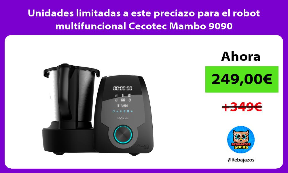 Unidades limitadas a este preciazo para el robot multifuncional Cecotec Mambo 9090