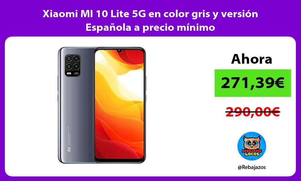 Xiaomi MI 10 Lite 5G en color gris y version Espanola a precio minimo