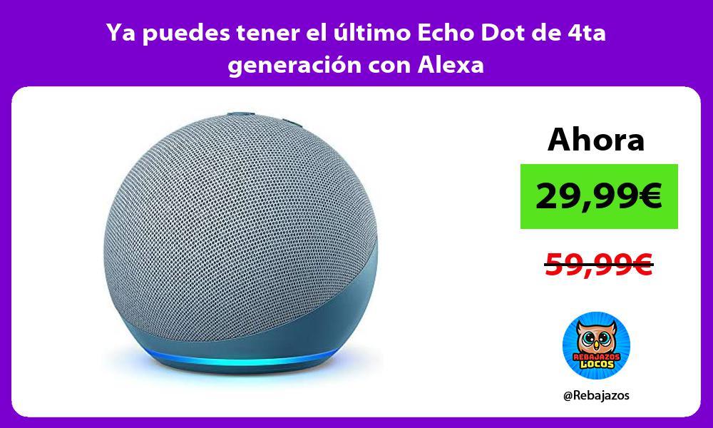 Ya puedes tener el ultimo Echo Dot de 4ta generacion con Alexa