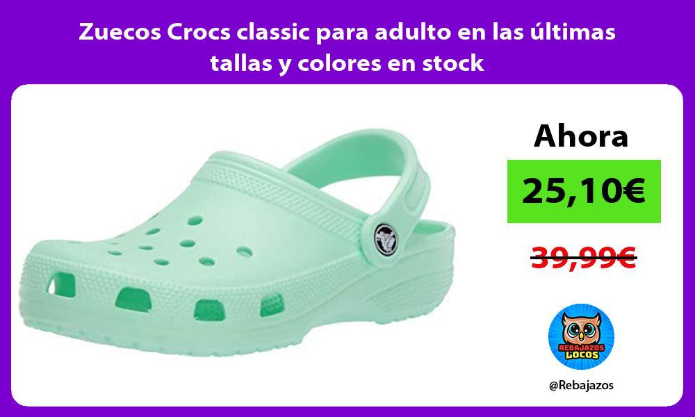 Zuecos Crocs classic para adulto en las ultimas tallas y colores en stock