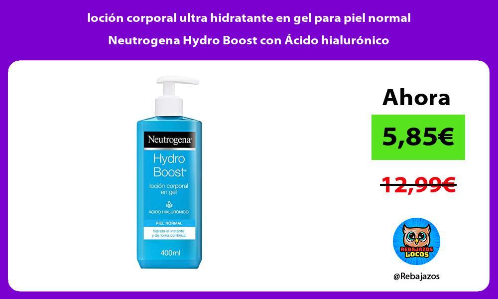 locion corporal ultra hidratante en gel para piel normal Neutrogena Hydro Boost con Acido hialuronico