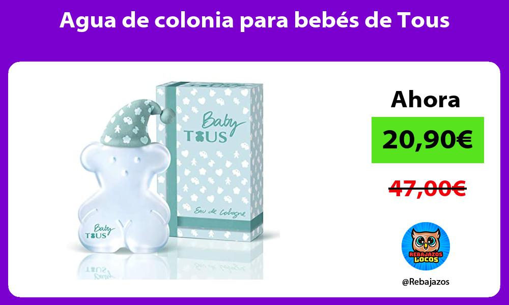 Agua de colonia para bebes de Tous