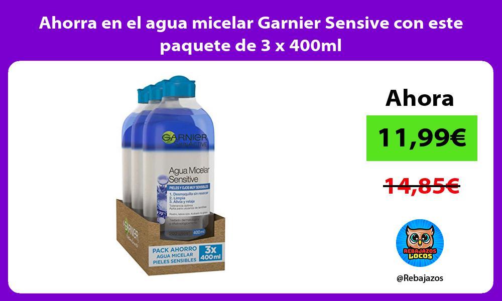 Ahorra en el agua micelar Garnier Sensive con este paquete de 3 x 400ml