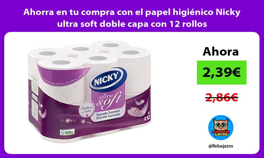Ahorra en tu compra con el papel higienico Nicky ultra soft doble capa con 12 rollos