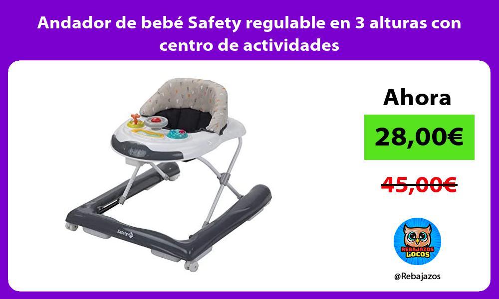 Andador de bebe Safety regulable en 3 alturas con centro de actividades