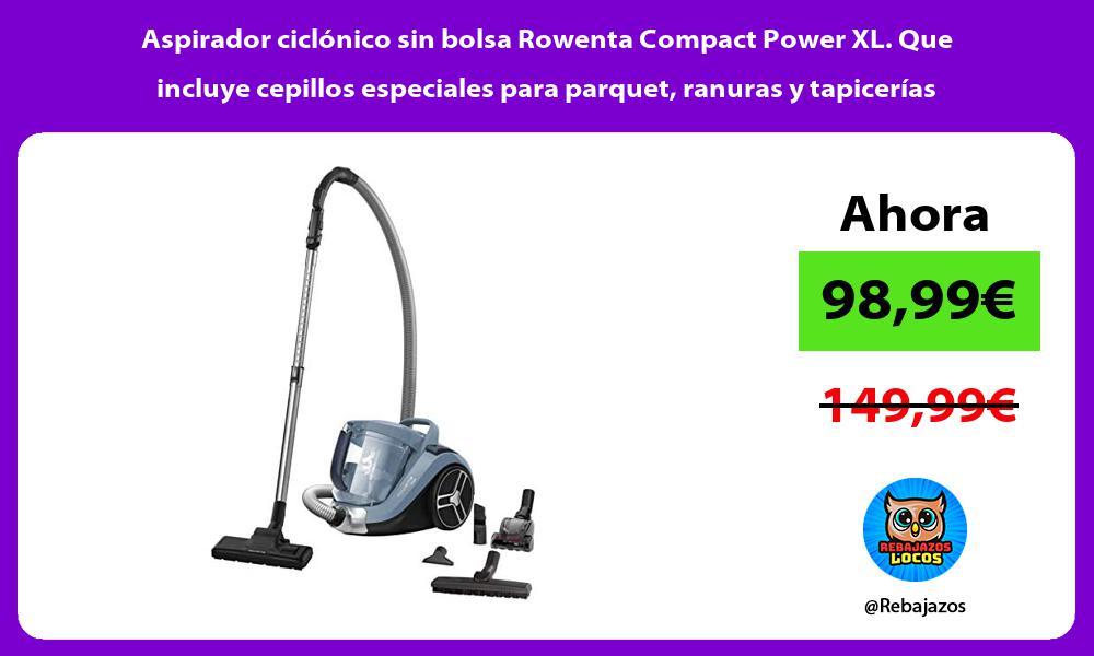 Aspirador ciclonico sin bolsa Rowenta Compact Power XL Que incluye cepillos especiales para parquet ranuras y tapicerias