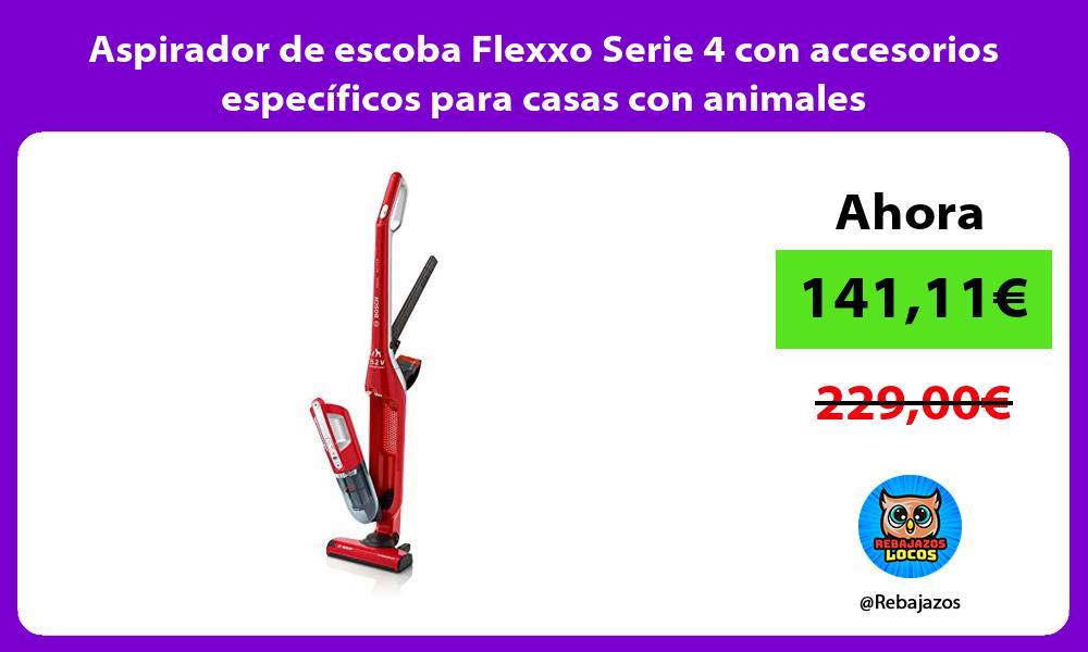 Aspirador de escoba Flexxo Serie 4 con accesorios especificos para casas con animales