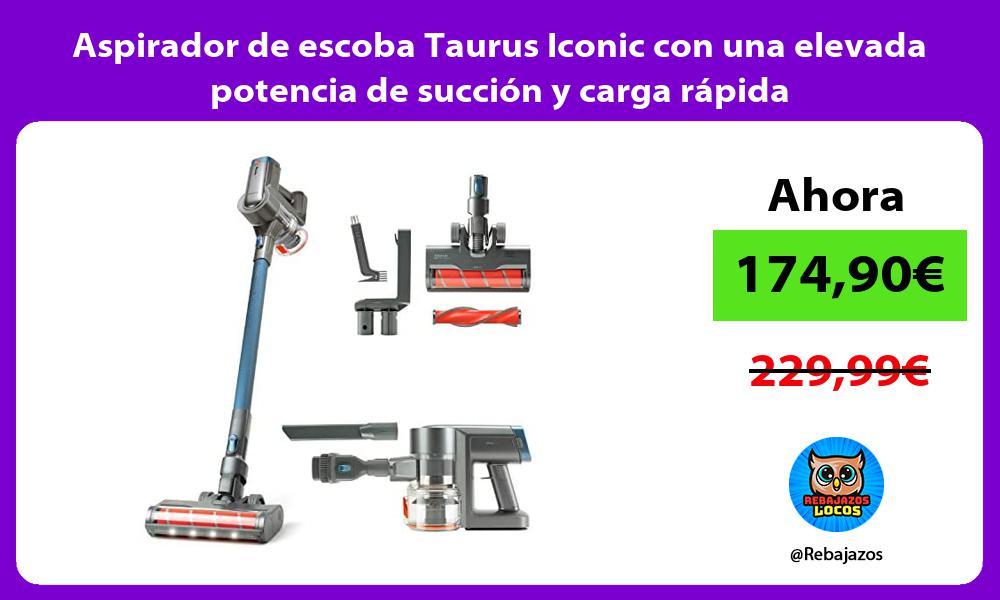 Aspirador de escoba Taurus Iconic con una elevada potencia de succion y carga rapida