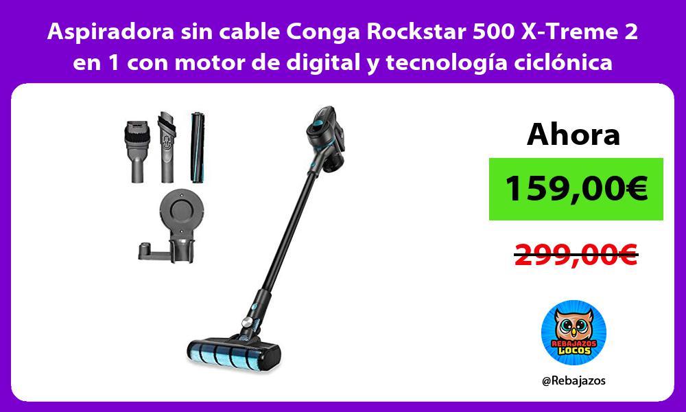 Aspiradora sin cable Conga Rockstar 500 X Treme 2 en 1 con motor de digital y tecnologia ciclonica