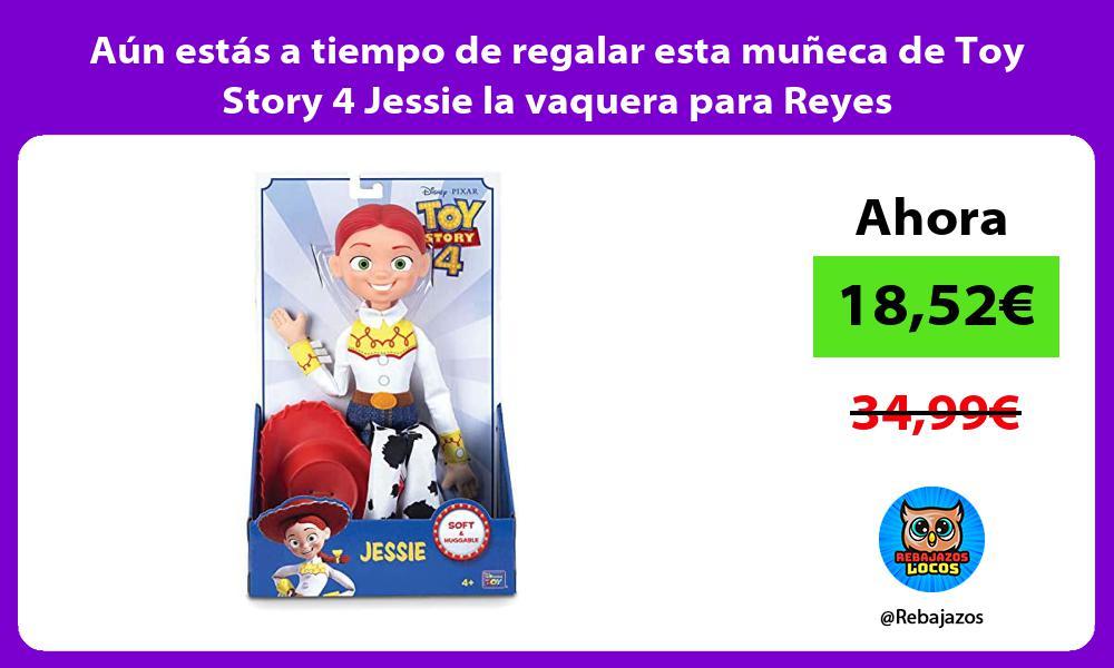 Aun estas a tiempo de regalar esta muneca de Toy Story 4 Jessie la vaquera para Reyes