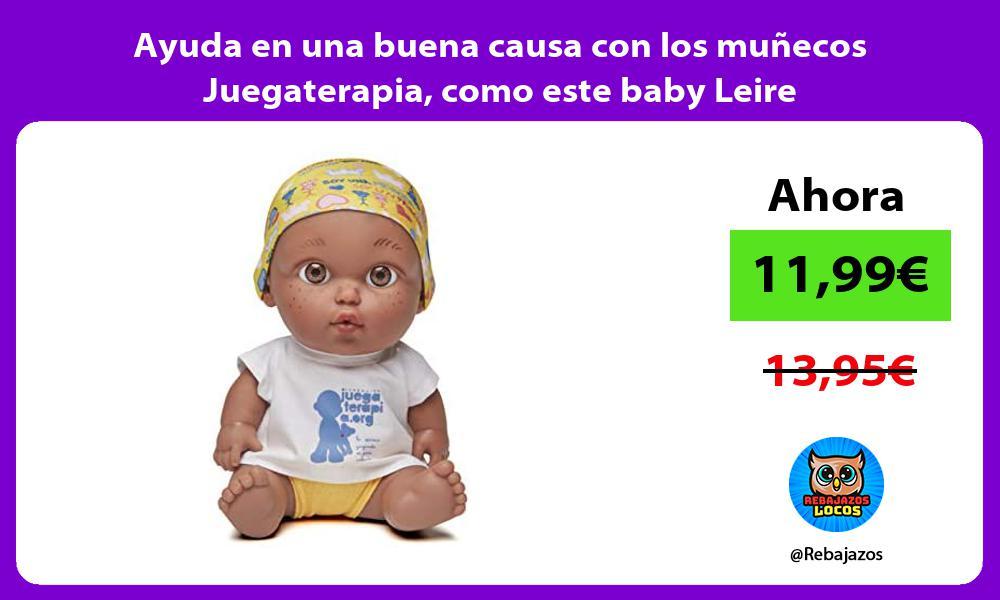 Ayuda en una buena causa con los munecos Juegaterapia como este baby Leire