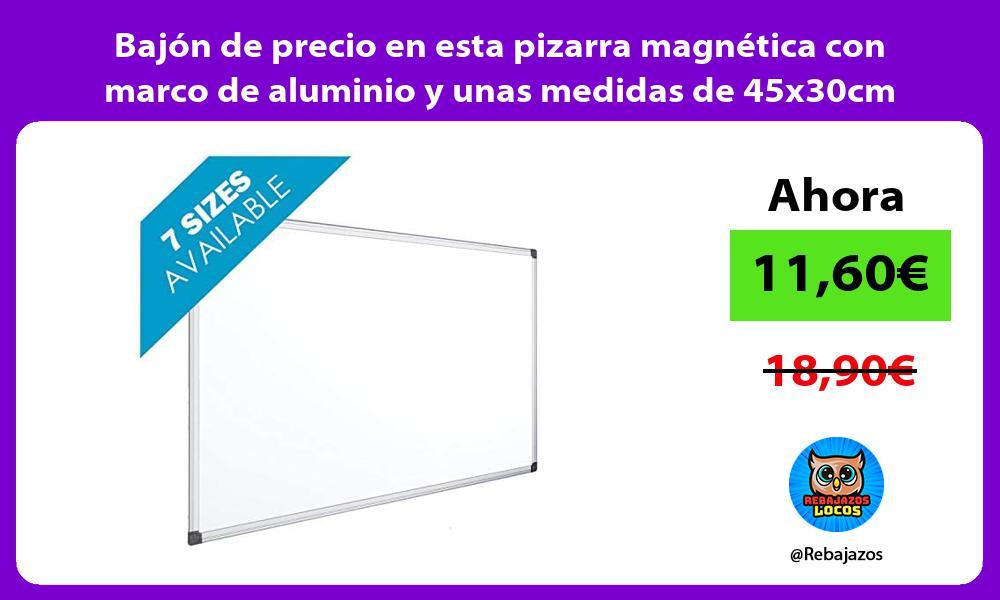 Bajon de precio en esta pizarra magnetica con marco de aluminio y unas medidas de 45x30cm
