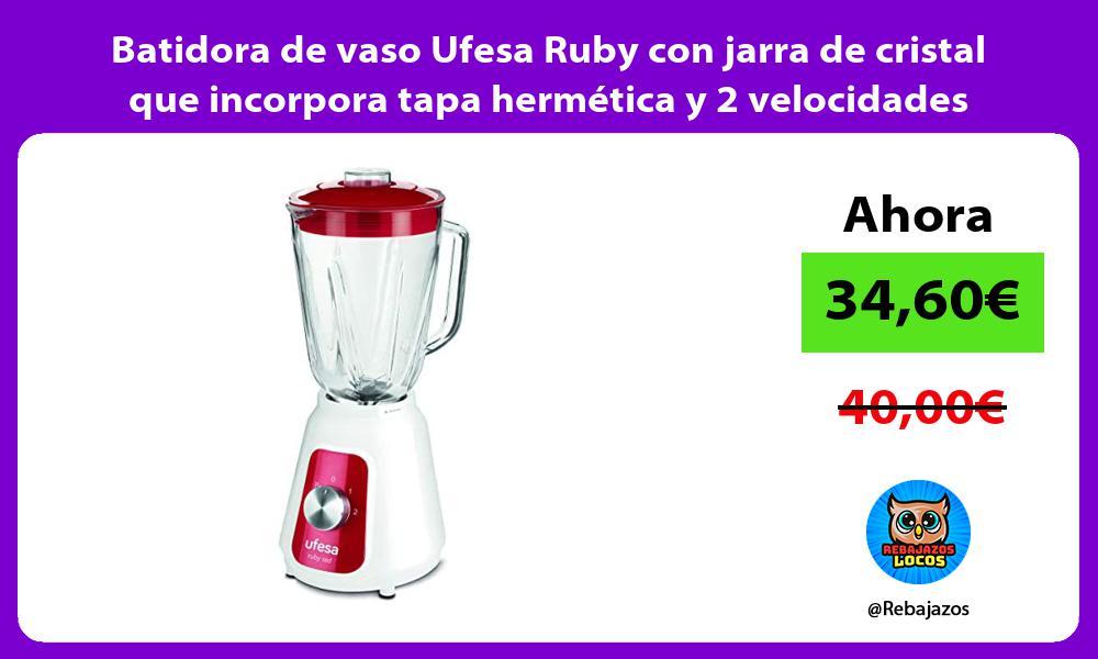 Batidora de vaso Ufesa Ruby con jarra de cristal que incorpora tapa hermetica y 2 velocidades