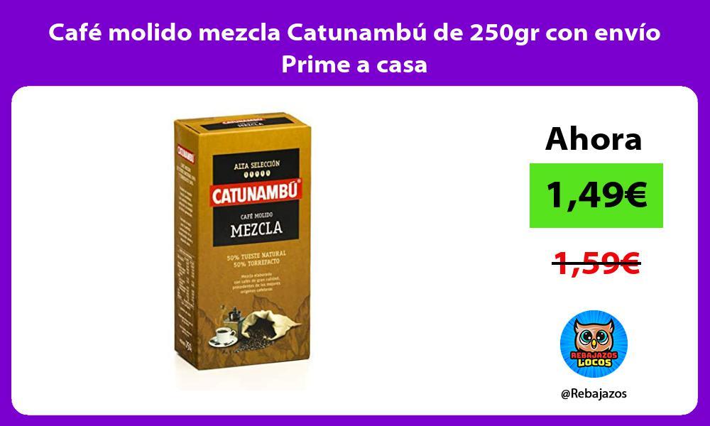 Cafe molido mezcla Catunambu de 250gr con envio Prime a casa