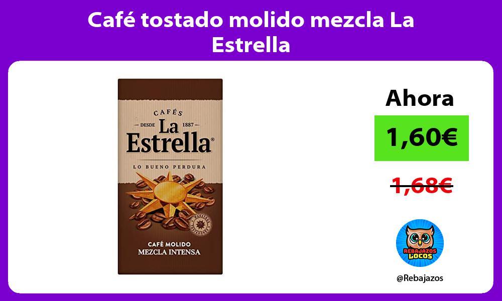 Cafe tostado molido mezcla La Estrella