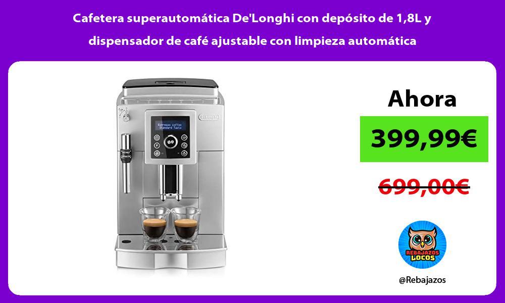 Cafetera superautomatica DeLonghi con deposito de 18L y dispensador de cafe ajustable con limpieza automatica