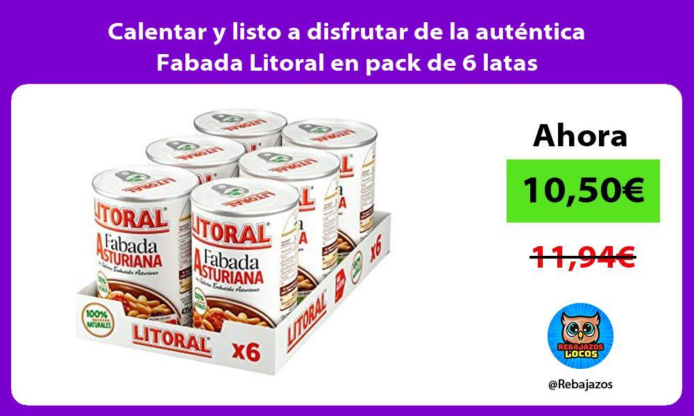 Calentar y listo a disfrutar de la autentica Fabada Litoral en pack de 6 latas