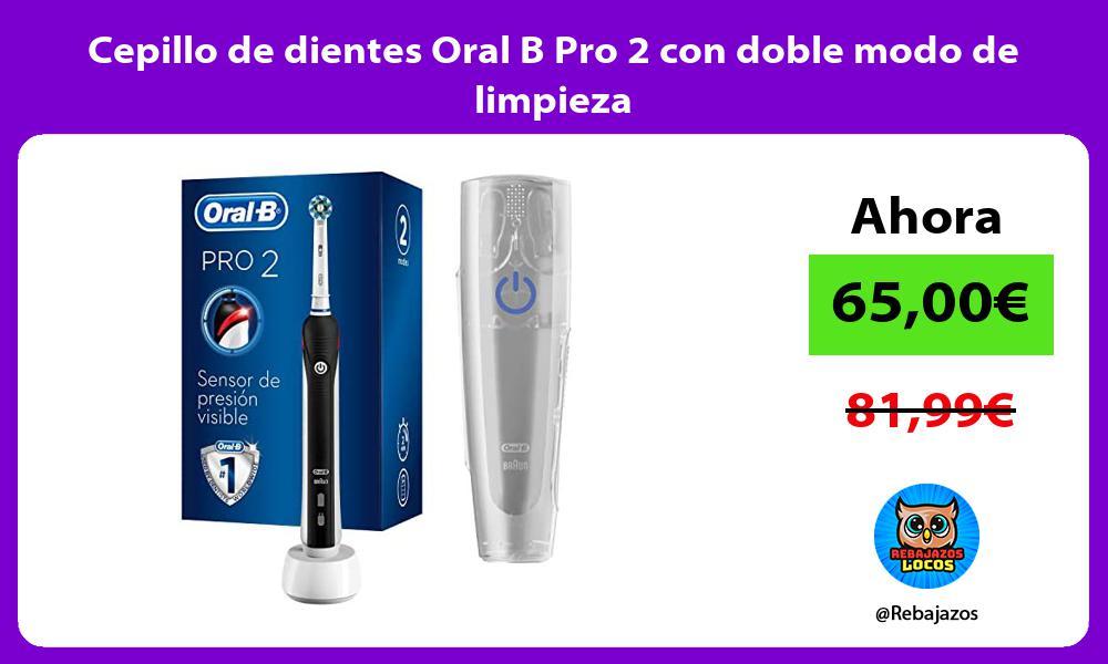 Cepillo de dientes Oral B Pro 2 con doble modo de limpieza