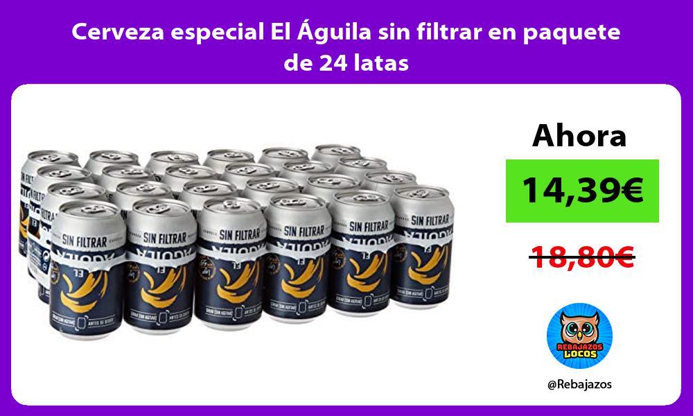 Cerveza especial El Aguila sin filtrar en paquete de 24 latas