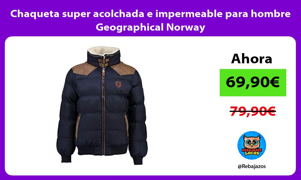 Chaqueta super acolchada e impermeable para hombre Geographical Norway