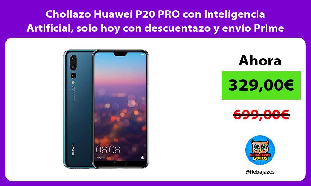 Chollazo Huawei P20 PRO con Inteligencia Artificial solo hoy con descuentazo y envio Prime
