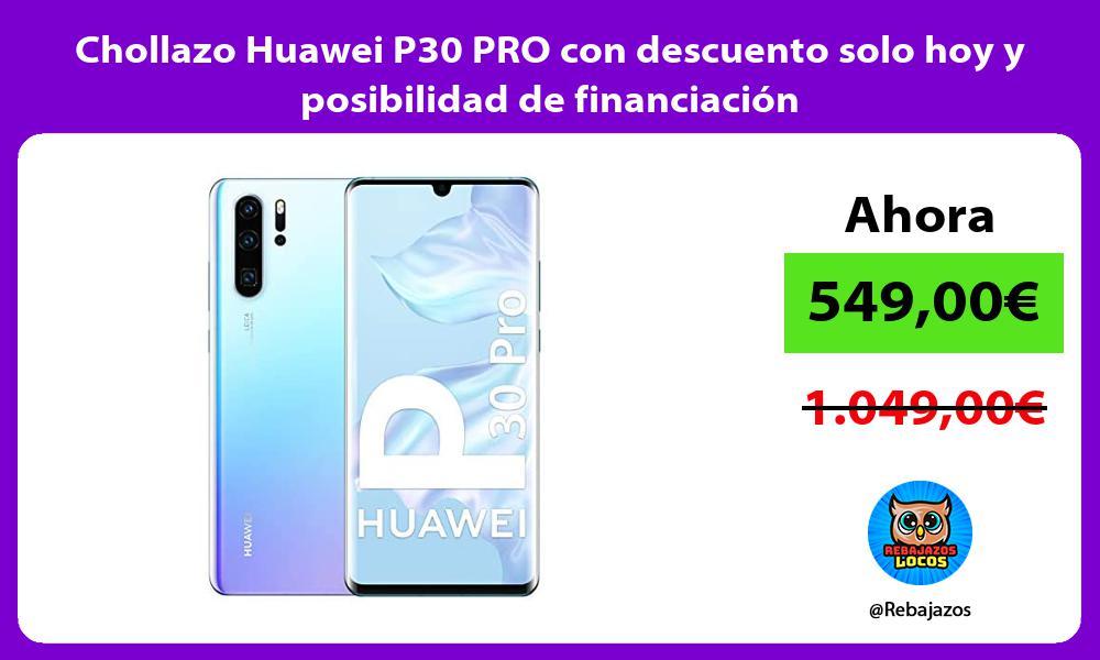 Chollazo Huawei P30 PRO con descuento solo hoy y posibilidad de financiacion