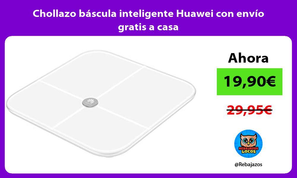 Chollazo bascula inteligente Huawei con envio gratis a casa