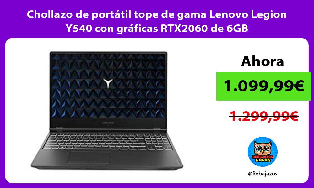 Chollazo de portatil tope de gama Lenovo Legion Y540 con graficas RTX2060 de 6GB