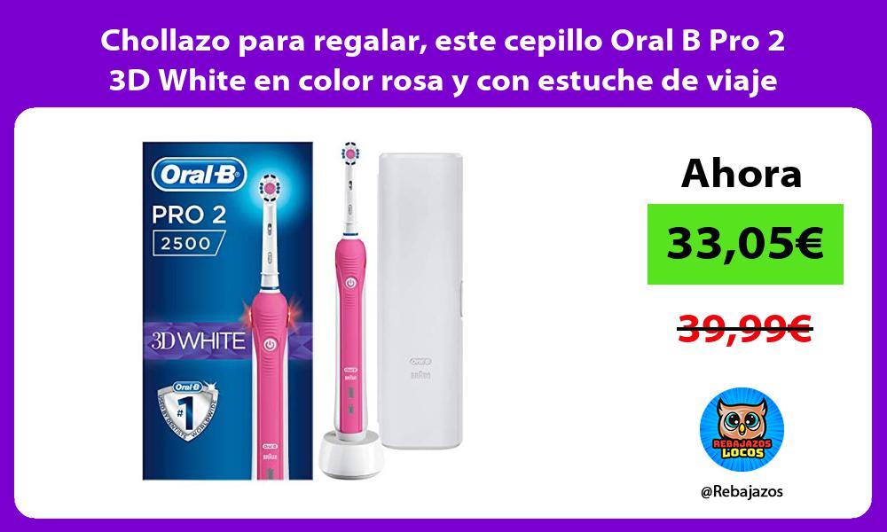 Chollazo para regalar este cepillo Oral B Pro 2 3D White en color rosa y con estuche de viaje