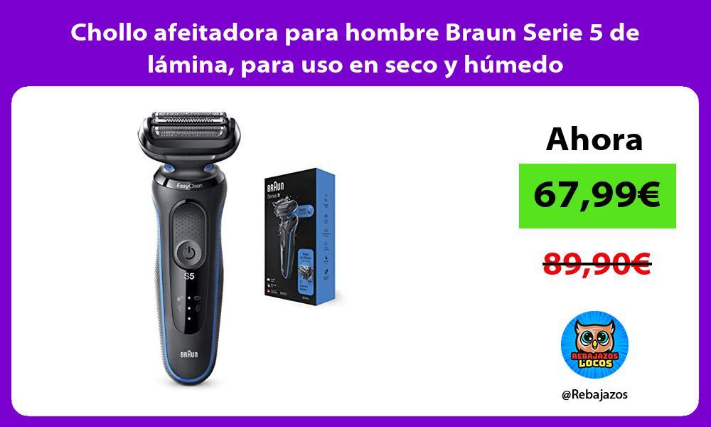 Chollo afeitadora para hombre Braun Serie 5 de lamina para uso en seco y humedo