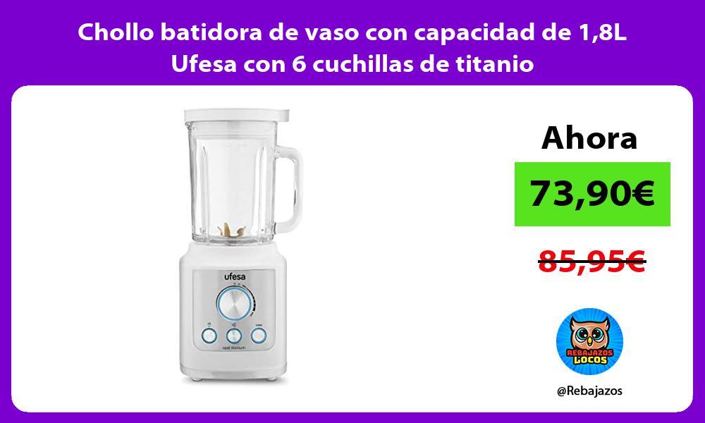 Chollo batidora de vaso con capacidad de 18L Ufesa con 6 cuchillas de titanio