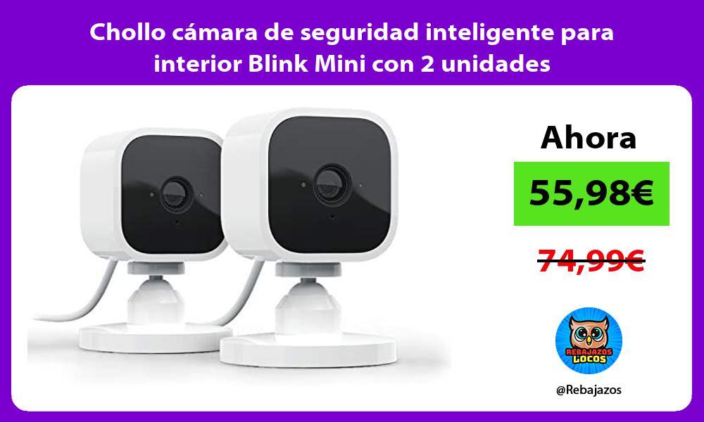 Chollo camara de seguridad inteligente para interior Blink Mini con 2 unidades