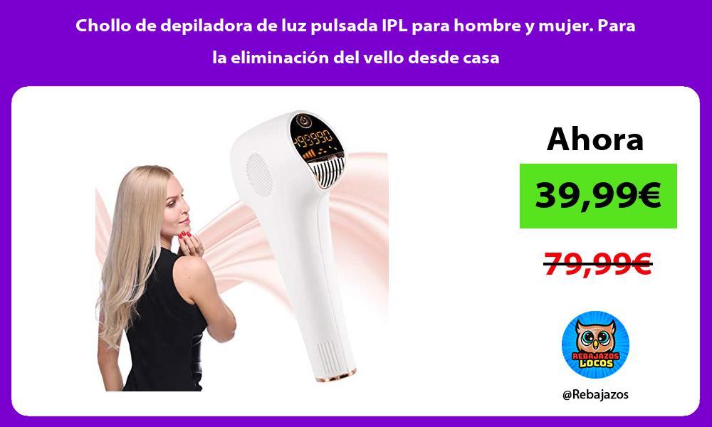 Chollo de depiladora de luz pulsada IPL para hombre y mujer Para la eliminacion del vello desde casa