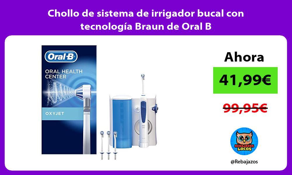 Chollo de sistema de irrigador bucal con tecnologia Braun de Oral B