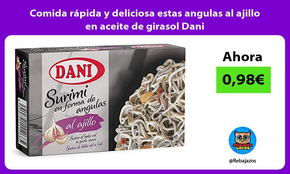 Comida rapida y deliciosa estas angulas al ajillo en aceite de girasol Dani